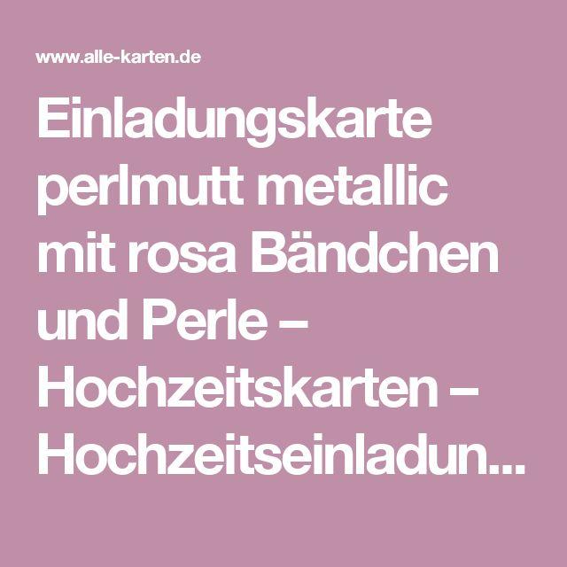 Einladungskarte perlmutt metallic mit rosa Bändchen und Perle – Hochzeitskarten – Hochzeitseinladungskarten – Alle-Karten.de