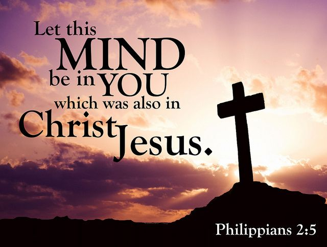 (Philippians 2:5) In your relationships with one another, have the same mindset as Christ Jesus.