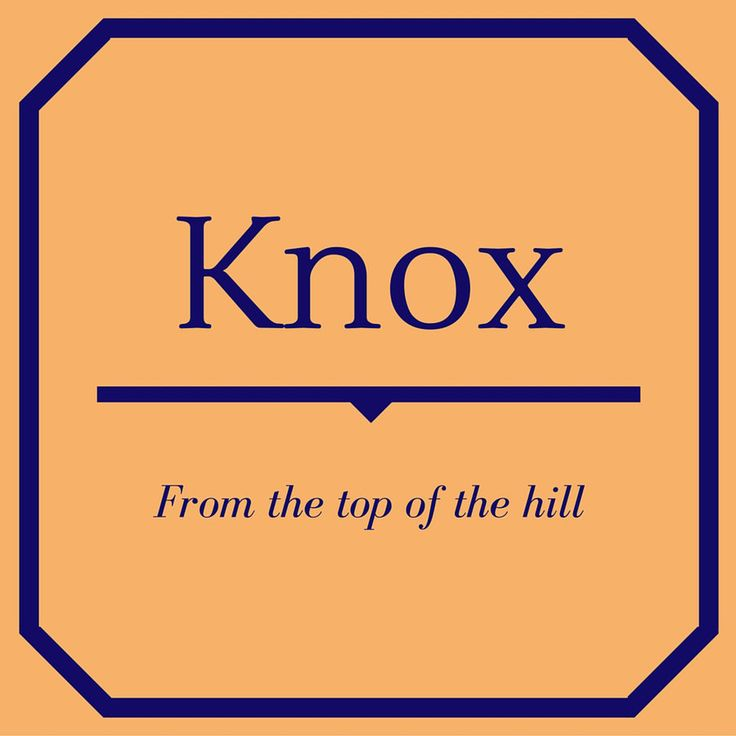 Knox - Top 50 Southern Names and Their Meanings