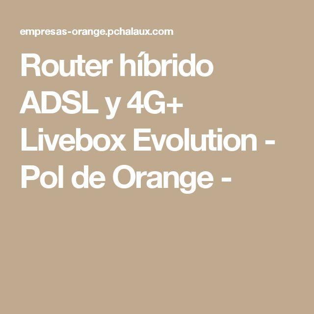 Router híbrido ADSL y 4G+ Livebox Evolution - Pol de Orange -