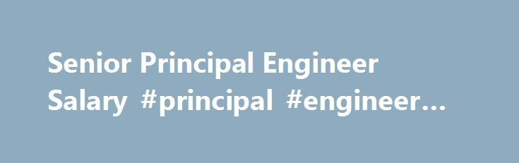 Senior Principal Engineer Salary #principal #engineer #definition http://broadband.nef2.com/senior-principal-engineer-salary-principal-engineer-definition/  # Senior Principal Engineer Salary Job Description for Senior Principal Engineer A senior principal engineer oversees engineering projects for their organization or business. They may be employed within the electrical, mechanical, computer, civil, or chemical engineering profession. The role of a senior principal engineer is generally…