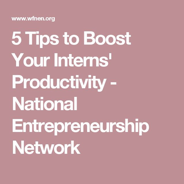 5 Tips to Boost Your Interns' Productivity - National Entrepreneurship Network