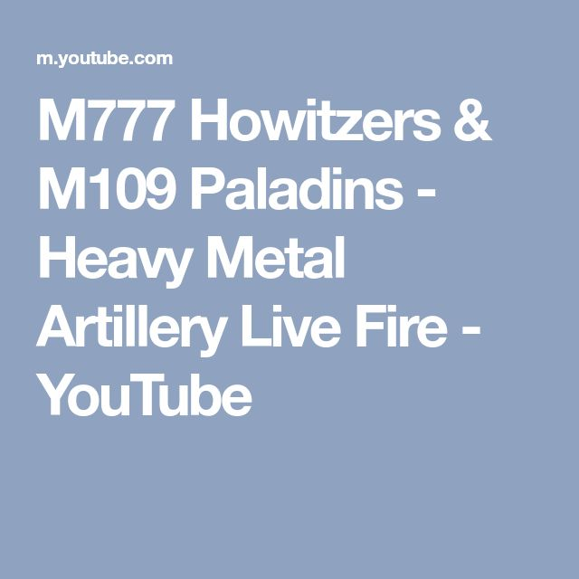M777 Howitzers & M109 Paladins - Heavy Metal Artillery Live Fire - YouTube