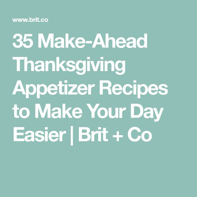 35 Make-Ahead Thanksgiving Appetizer Recipes to Make Your Day Easier   Brit + Co