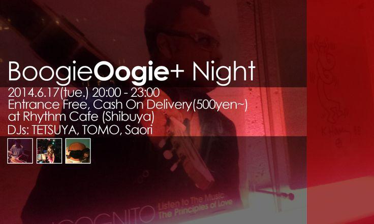 Boogie Oogie+ Night #5 2014.6.17(tue)20:00-23:00 Entrance Free, Cash On Delivery(500yen~) at Rhythm Cafe(Shibuya 渋谷) DJs:TETSUYA,TOMO,Saori Genre:SOUL,FUNK,CLUBJAZZ and more...