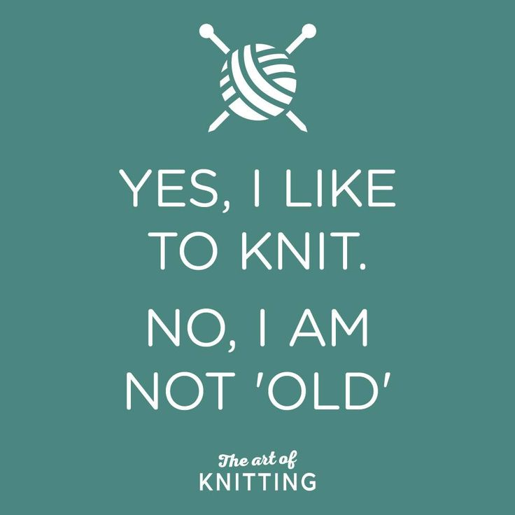 Yes, I like to knit.  No, I am not 'old'.
