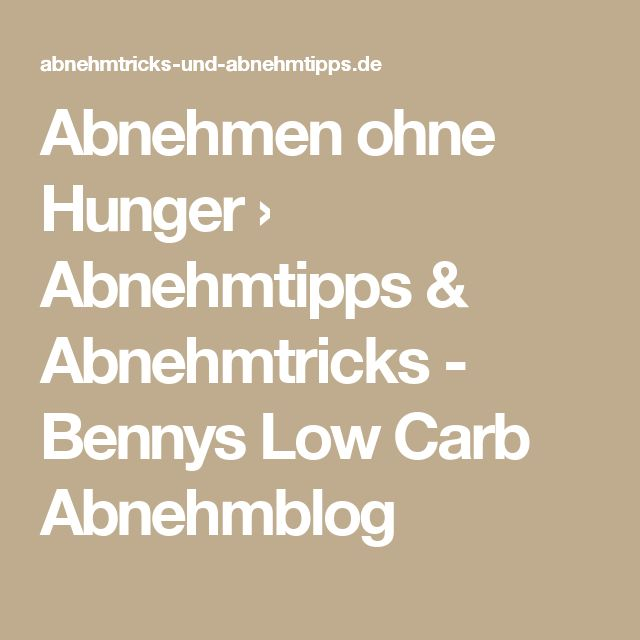 Abnehmen ohne Hunger › Abnehmtipps & Abnehmtricks - Bennys Low Carb Abnehmblog