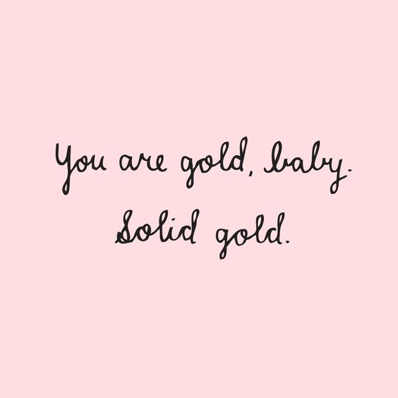 #RepeatAfterMe YOU ARE SOLID GOLD! Nothing less than the best for you, Princess!!!