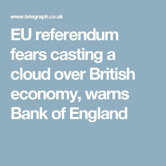 EU referendum fears casting a cloud over British economy, warns Bank of England