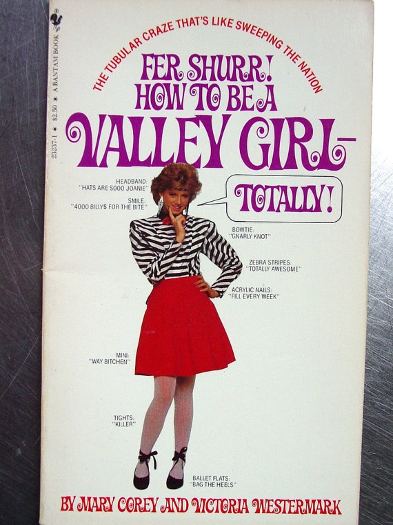 Fer Shurr - How to Be a Valley Girl - Totally- 1982