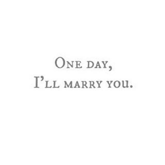 Love | Quotes | One day, I'll marry you |
