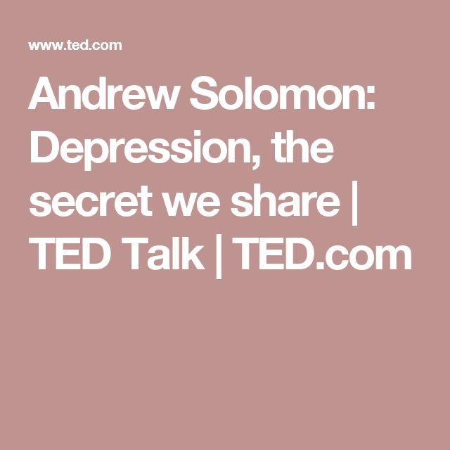 Andrew Solomon: Depression, the secret we share | TED Talk | TED.com