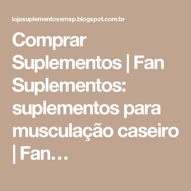 Comprar Suplementos | Fan Suplementos: suplementos para musculação caseiro | Fan…