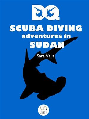 DQ Scuba diving adventures in Sudan in out in English: https://sell.streetlib.com/book/dq-scuba-diving-adventures-in-sudan-sara-valla