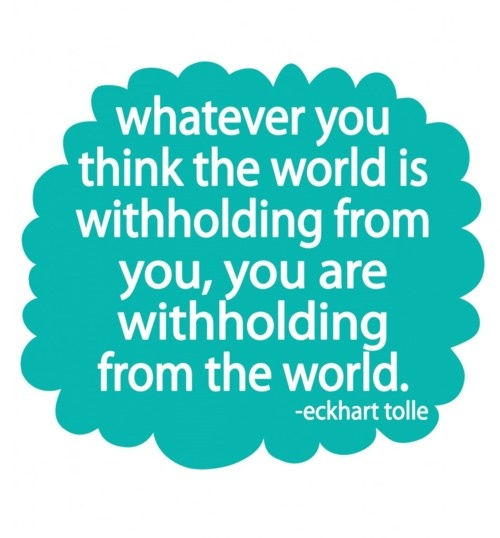 .: Withholding, Inspiration, Eckhart Tolle, Quotes, Truth, Thought