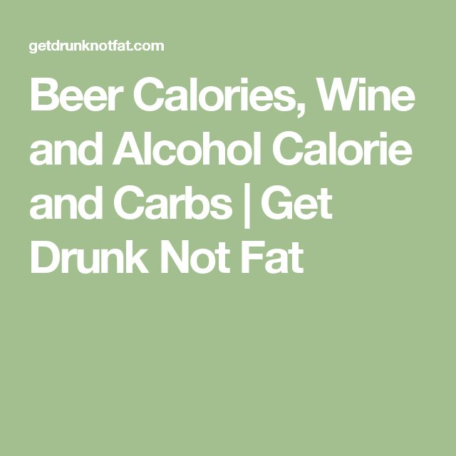 Beer Calories, Wine and Alcohol Calorie and Carbs | Get Drunk Not Fat