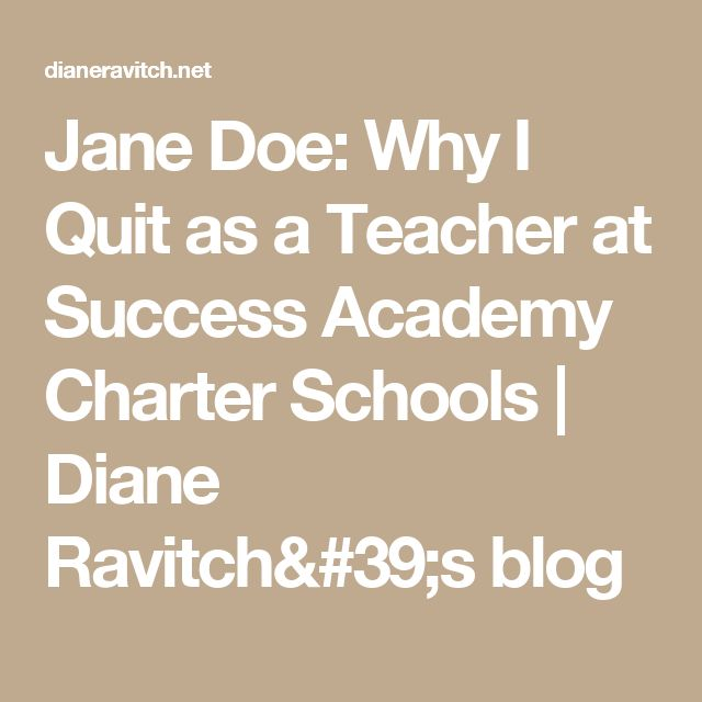 Jane Doe: Why I Quit as a Teacher at Success Academy Charter Schools | Diane Ravitch's blog