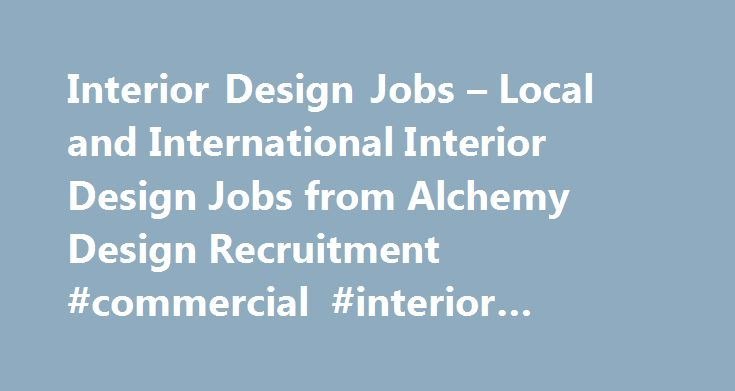 Interior Design Jobs – Local and International Interior Design Jobs from Alchemy Design Recruitment #commercial #interior #design #ideas http://design.nef2.com/interior-design-jobs-local-and-international-interior-design-jobs-from-alchemy-design-recruitment-commercial-interior-design-ideas/  #interior design recruitment # RECRUITMENT SOLUTIONS DESIGNED AROUND YOU We are a recruitment consultancy specialising in Interior Design Jobs. We also work with companies and individuals working in…
