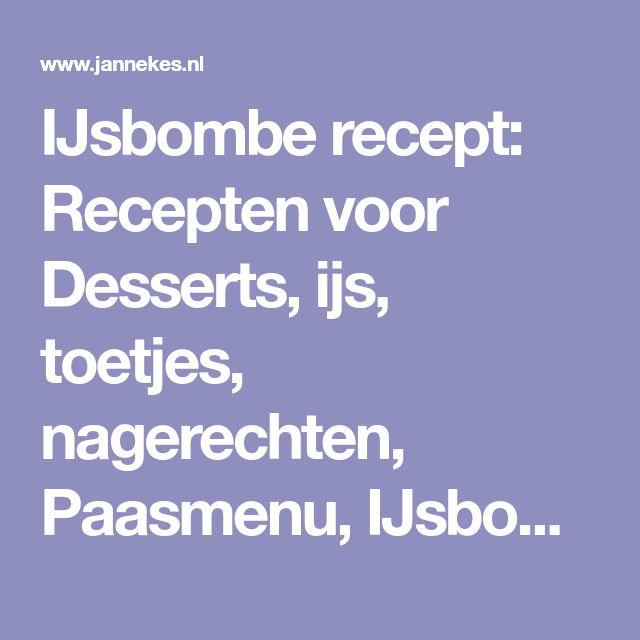 IJsbombe recept: Recepten voor Desserts, ijs, toetjes, nagerechten, Paasmenu, IJsbombe zelf maken