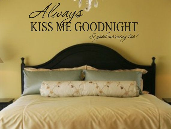 Always Kiss Me Goodnight And Good Morning Too Vinyl Wall Decal For Master  Bedroom Vinyl Lettering Vinyl Wall Quotes Wall Words Wall Sayings