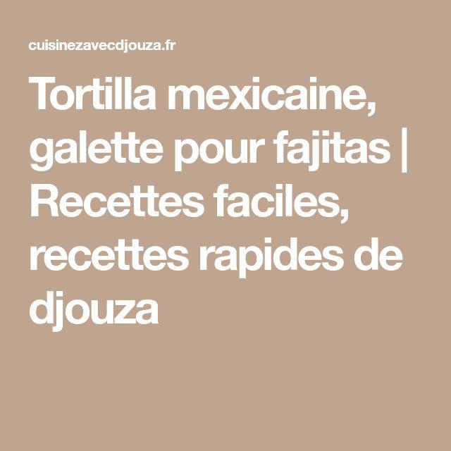 Tortilla mexicaine, galette pour fajitas | Recettes faciles, recettes rapides de djouza