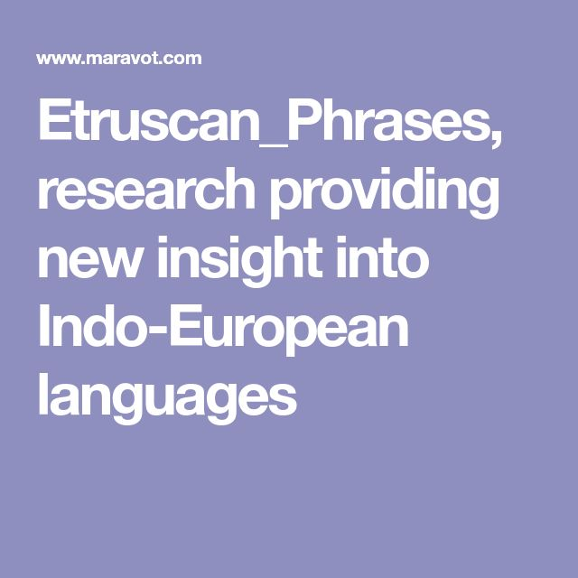 Etruscan_Phrases, research providing new insight into Indo-European languages