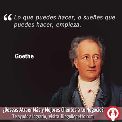 Lo que puedes hacer, o sueñes que puedes hacer, empieza. Goethe
