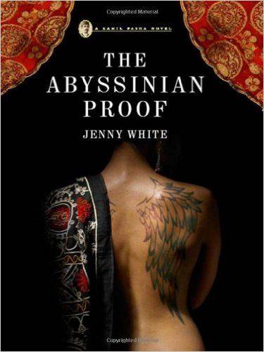 Kamil Pasha Series: The Abyssinian Proof (2008) Jenny White #novel #mystery #istanbul #GreenHouseTaksim