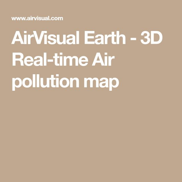 AirVisual Earth - 3D Real-time Air pollution map