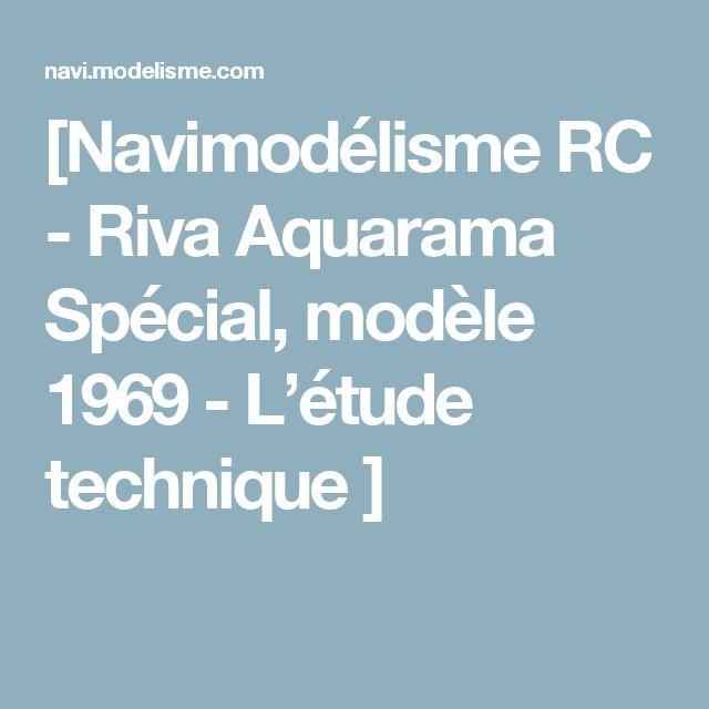 [Navimodélisme RC -                Riva Aquarama Spécial, modèle 1969           - L'étude technique   ]