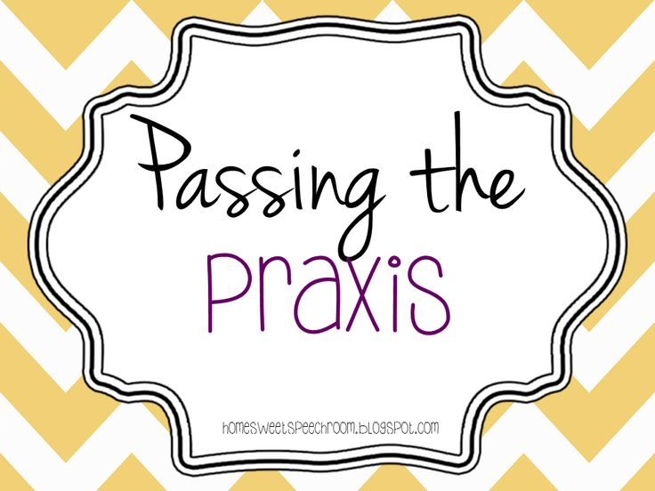 Home Sweet Speech Room: Passing the Praxis