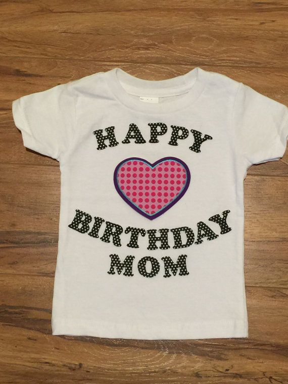 Happy Birthday Mom Onesie Or At Shirt By MacSwanDesigns On Etsy