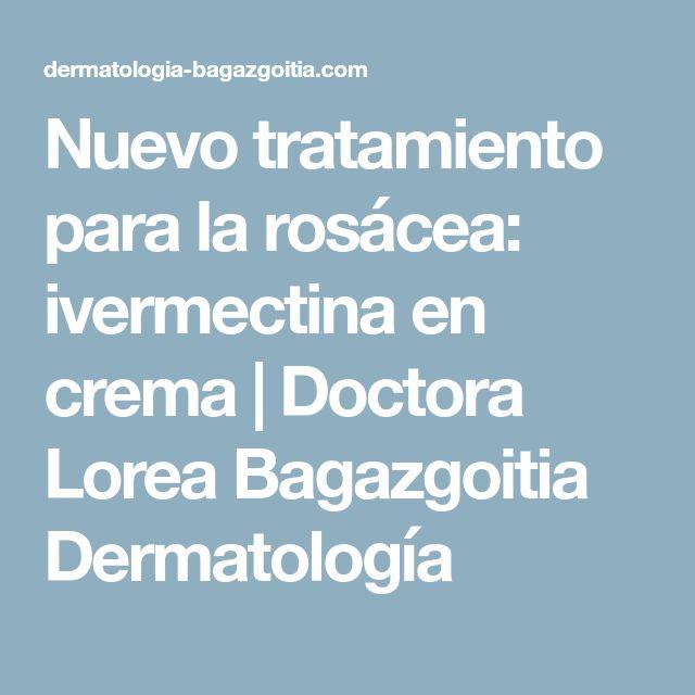 Nuevo tratamiento para la rosácea: ivermectina en crema | Doctora Lorea Bagazgoitia Dermatología