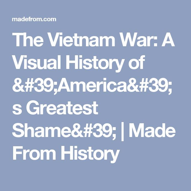 The Vietnam War: A Visual History of 'America's Greatest Shame' | Made From History