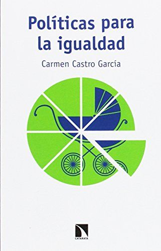 Políticas para la igualdad : permisos por nacimiento y transformación de los roles de género / Carmen Castro García.. -- Madrid : Libros de la Catarata, D.L. 2017.