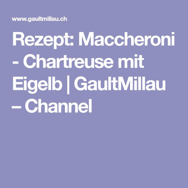 Rezept: Maccheroni - Chartreuse mit Eigelb | GaultMillau – Channel