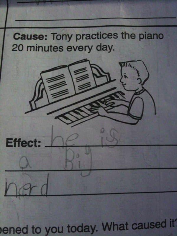 'Causa: Tony pratica piano por 20 minutos todos os dias. Efeito: ele é um CDF.'