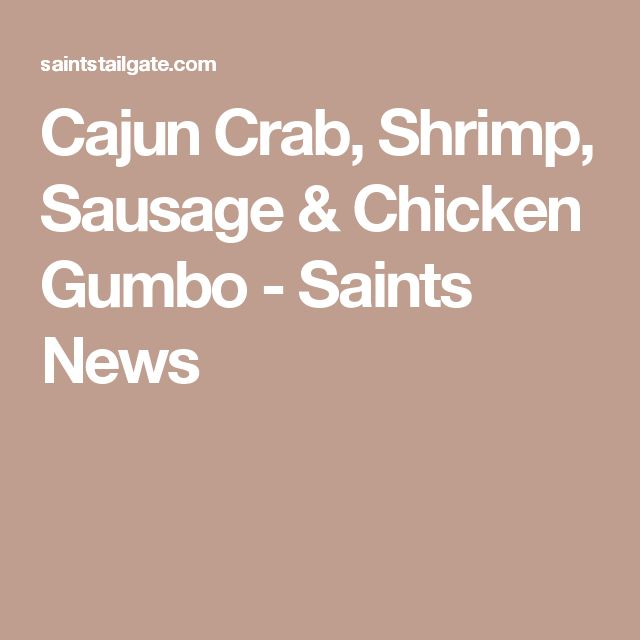 Cajun Crab, Shrimp, Sausage & Chicken Gumbo - Saints News