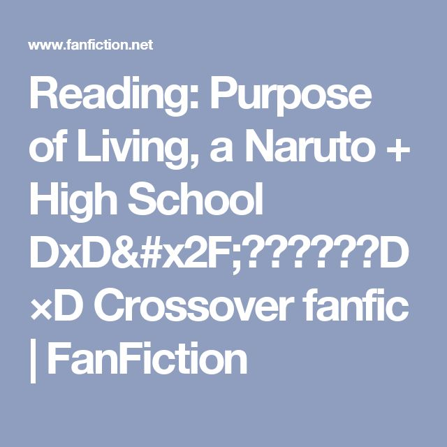 Reading: Purpose of Living, a Naruto + High School DxD/ハイスクールD×D Crossover fanfic | FanFiction
