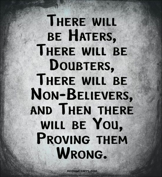 Proving them wrong.