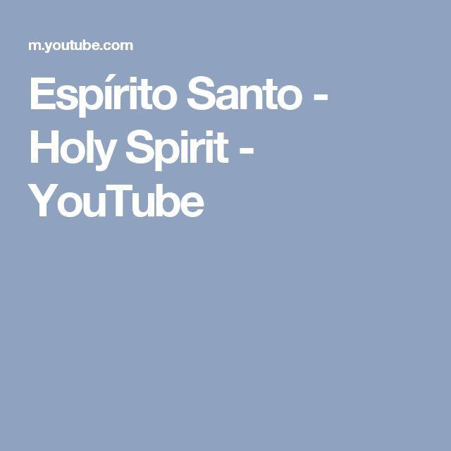 Espírito Santo - Holy Spirit - YouTube