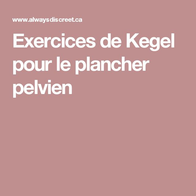 exercices de kegel pour le plancher pelvien exercice p rin e pinterest plancher pelvien. Black Bedroom Furniture Sets. Home Design Ideas