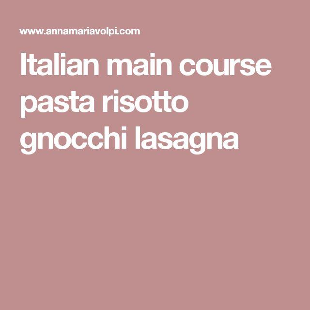 Italian main course pasta risotto gnocchi lasagna