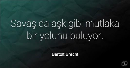 Özlü Sözler | Bertolt Brecht Sözleri | Savaş da aşk gibi mutlaka bir yolunu buluyor.