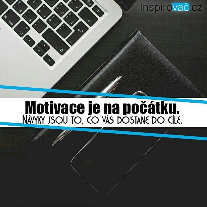 Motivace je velmi důležitá, ale co je také podstatné jsou NÁVYKY!   Návyky vás zvednou z postele, návyky  z vás postupně udělají svalovce, návyky z vás krok po kroku udělají milionáře, to návyky dělají rozdíl mezi úspěšnými a průměrnými.  www.inspirovac.cz