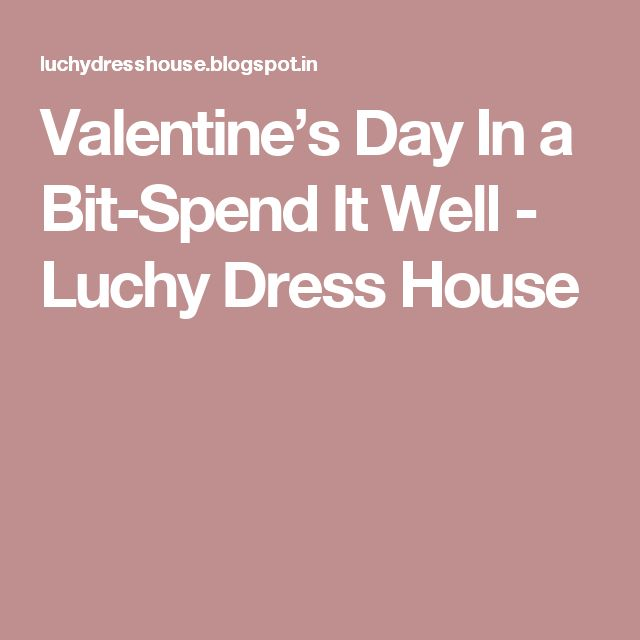 Valentine's Day In a Bit-Spend It Well -                             Luchy  Dress  House
