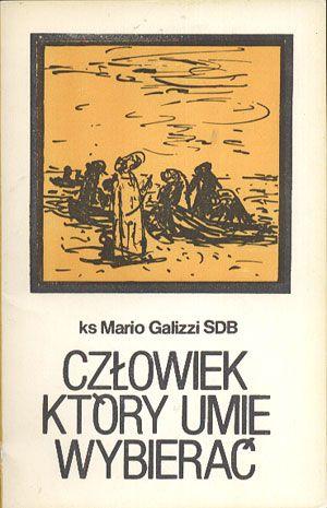 Człowiek, który umie wybierać, ks Mario Galizzi SDB, ATK, 1986, http://www.antykwariat.nepo.pl/czlowiek-ktory-umie-wybierac-ks-mario-galizzi-sdb-p-13785.html