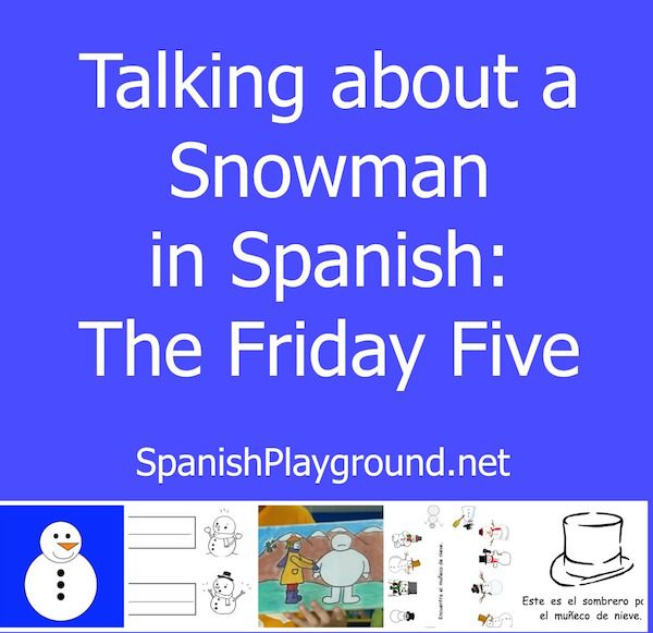 Five fun activities for talking about a snowman in Spanish. Kids practice Spanish body parts, winter words and verbs with Spanish songs, Spanish videos and Spanish printables. #Spanish speaking activities #Spanish listening activities #Spanish crafts http://spanishplayground.net/snowman-in-spanish-the-friday-five/