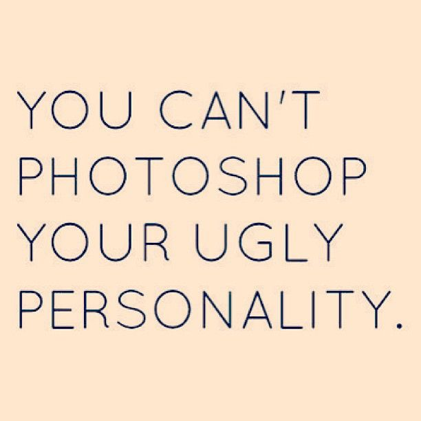 """You can't photoshop your ugly personality."" @golden_barbie #quotes"
