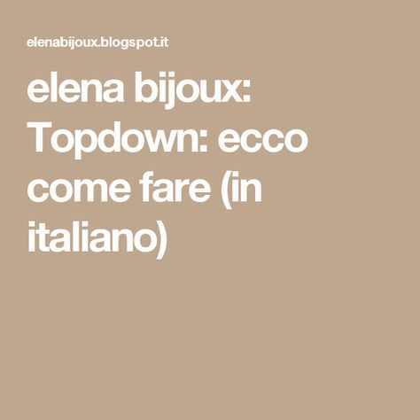 elena bijoux: Topdown: ecco come fare (in italiano)